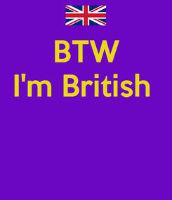 Poster: BTW I'm British