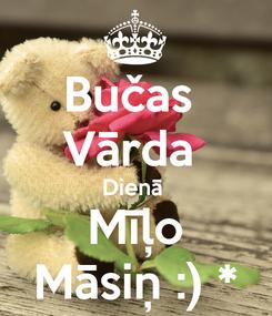Poster: Bučas  Vārda  Dienā  Mīļo Māsiņ :) *