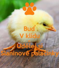 Poster: Buď V klidu A  Udělej si Slaninové palačinky