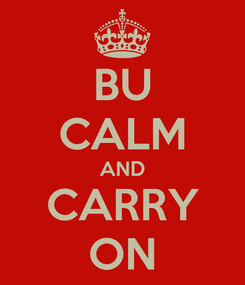 Poster: BU CALM AND CARRY ON