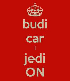 Poster: budi car I jedi ON