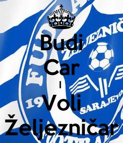 Poster: Budi Car I  Voli Željezničar