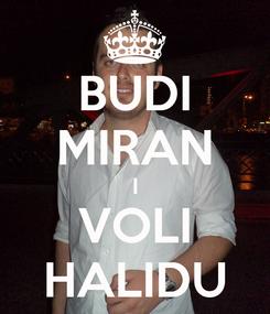 Poster: BUDI MIRAN I VOLI HALIDU