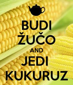 Poster: BUDI ŽUČO AND JEDI  KUKURUZ