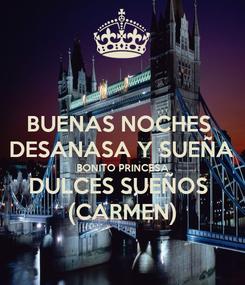 Poster: BUENAS NOCHES  DESANASA Y SUEÑA BONITO PRINCESA DULCES SUEÑOS  (CARMEN)