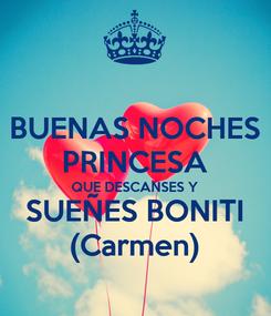 Poster: BUENAS NOCHES PRINCESA QUE DESCANSES Y SUEÑES BONITI (Carmen)
