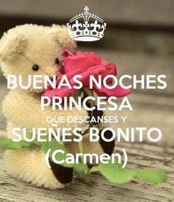 Poster: BUENAS NOCHES PRINCESA QUE DESCANSES Y SUEÑES BONITO (Carmen)