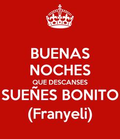 Poster: BUENAS NOCHES QUE DESCANSES SUEÑES BONITO (Franyeli)