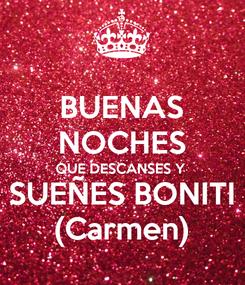 Poster: BUENAS NOCHES QUE DESCANSES Y SUEÑES BONITI (Carmen)