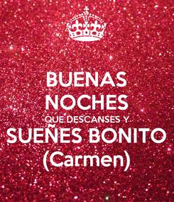 Poster: BUENAS NOCHES QUE DESCANSES Y SUEÑES BONITO (Carmen)