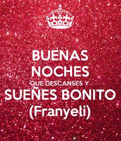 Poster: BUENAS NOCHES QUE DESCANSES Y  SUEÑES BONITO (Franyeli)