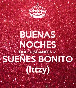 Poster: BUENAS NOCHES QUE DESCANSES Y  SUEÑES BONITO (Ittzy)