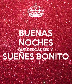 Poster: BUENAS NOCHES QUE DESCANSES Y  SUEÑES BONITO