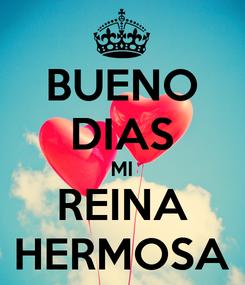 Poster: BUENO DIAS MI REINA HERMOSA