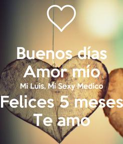 Poster: Buenos días Amor mío Mi Luis, Mi Sexy Medico Felices 5 meses Te amo