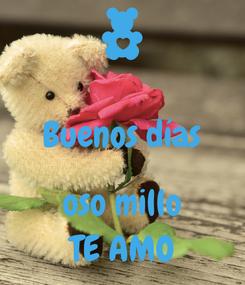 Poster:  Buenos días  oso millo ❤ TE AMO ❤