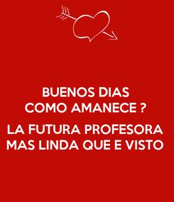Poster: BUENOS DIAS COMO AMANECE ?  LA FUTURA PROFESORA MAS LINDA QUE E VISTO