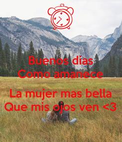 Poster: Buenos dias Como amanece  La mujer mas bella Que mis ojos ven <3