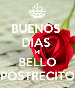 Poster: BUENOS  DIAS  MI BELLO POSTRECITO