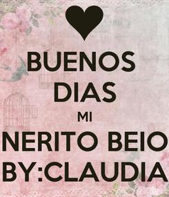 Poster: BUENOS  DIAS MI NERITO BEIO BY:CLAUDIA