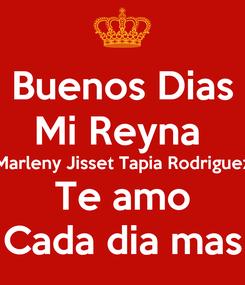 Poster: Buenos Dias Mi Reyna  Marleny Jisset Tapia Rodriguez Te amo Cada dia mas