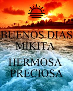 Poster: BUENOS DIAS MIKITA   HERMOSA  PRECIOSA