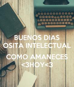 Poster: BUENOS DIAS OSITA INTELECTUAL  COMO AMANECES <3HOY<3