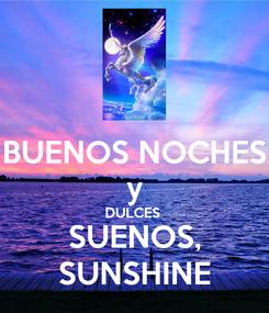 Poster: BUENOS NOCHES y DULCES  SUENOS, SUNSHINE
