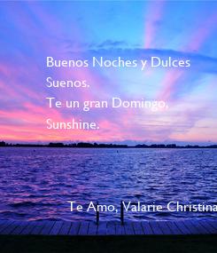 Poster: Buenos Noches y Dulces  Suenos. Te un gran Domingo,  Sunshine.          Te Amo, Valarie Christina