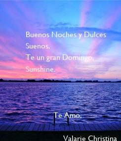 Poster: Buenos Noches y Dulces  Suenos. Te un gran Domingo,  Sunshine.                  Te Amo.