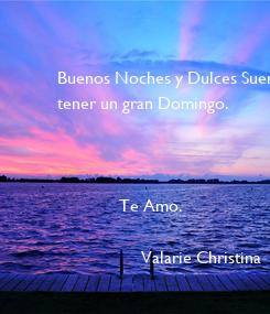 Poster: Buenos Noches y Dulces Suenos. tener un gran Domingo.                  Te Amo.