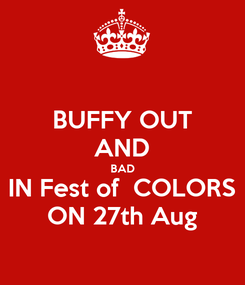 Poster: BUFFY OUT AND BAD IN Fest of  COLORS ON 27th Aug