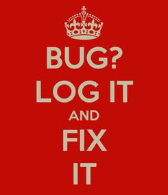 Poster: BUG? LOG IT AND FIX IT