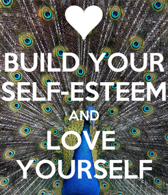 Poster: BUILD YOUR SELF-ESTEEM AND LOVE  YOURSELF