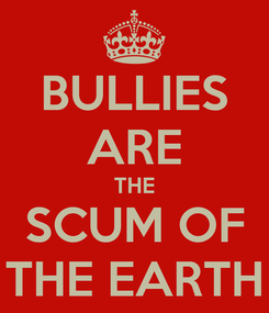 Poster: BULLIES ARE THE SCUM OF THE EARTH