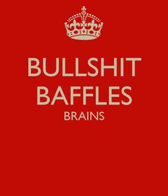 Poster: BULLSHIT BAFFLES BRAINS
