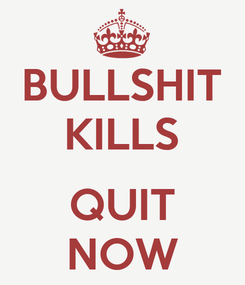 Poster: BULLSHIT KILLS  QUIT NOW