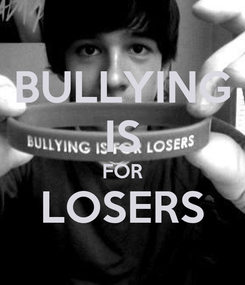 Poster: BULLYING IS FOR LOSERS
