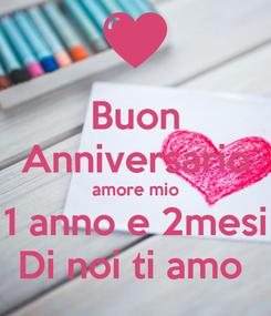 Poster: Buon Anniversario amore mio 1 anno e 2mesi Di noi ti amo