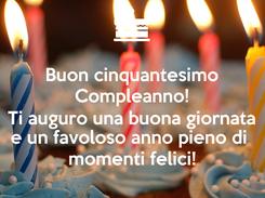 Poster: Buon cinquantesimo Compleanno! Ti auguro una buona giornata e un favoloso anno pieno di  momenti felici!