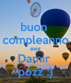 Poster: buon  compleanno ### Damir  pozz :)