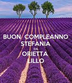 Poster: BUON  COMPLEANNO STEFANIA DA ORIETTA  LILLO