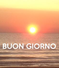 Poster:    BUON GIORNO