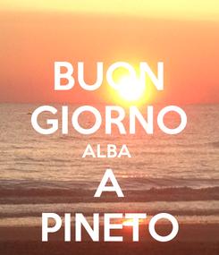 Poster: BUON GIORNO ALBA  A PINETO