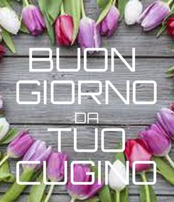 Poster: BUON  GIORNO DA TUO CUGINO