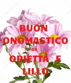 Poster: BUON  ONOMASTICO DA  ORIETTA  E LILLO