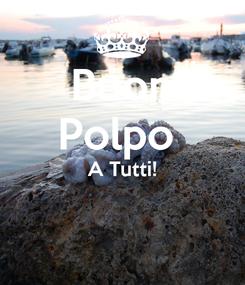 Poster: Buon Polpo  A Tutti!
