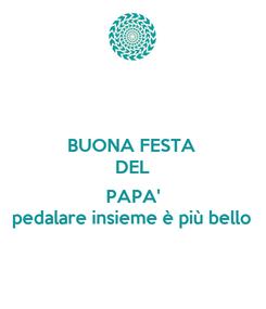 Poster: BUONA FESTA DEL  PAPA' pedalare insieme è più bello