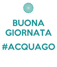 Poster: BUONA GIORNATA  #ACQUAGO