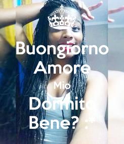 Poster: Buongiorno Amore Mio Dormito Bene? :*